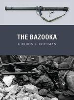 The Bazooka : Weapon - Gordon L. Rottman