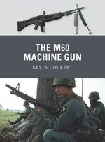 The M60 Machine Gun : Weapon - Kevin Dockery