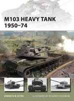 M103 Heavy Tank, 1950-74 - Kenneth W. Estes
