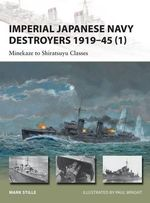 Imperial Japanese Navy Destroyers, 1919-45: v. 1 : Minekaze to Shiratsuyu Classes - Mark Stille