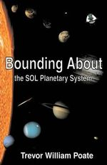 Bounding About the SOL Planetary System - Trevor William Poate