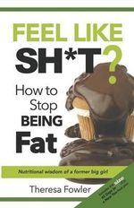 Feel Like Sh*t? How to Stop Being Fat : A Question of Storage - Theresa Fowler