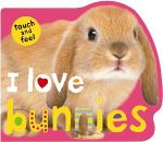 I Love Bunnies : Touch and Feel - Roger Priddy