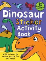 Dinosaur Sticker Activity Book : Preschool Sticker Activity Books - Roger Priddy