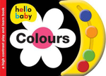 Colours : Hello Baby Play and Learn Series - Roger Priddy