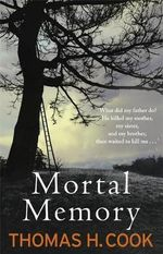 Mortal Memory : What Did My Father Do? He Killed My Mother, My Sister, And My Brother, Then He Waited To Kill Me...  - Thomas H. Cook
