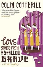 Love Songs From a Shallow Grave : A Dr Siri Murder Mystery - Colin Cotterill