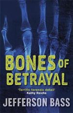 Bones of Betrayal : A Body Farm Thriller - Jefferson Bass