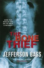 The Bone Thief  : The Body Farm Series : How Far Would You Go To Help A Friend? - Jefferson Bass