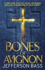 The Bones of Avignon : A Body Farm Thriller - Jefferson Bass