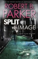 Split Image  : A Jesse Stone Mystery : From The Grand Master Of American Crime - Robert B. Parker