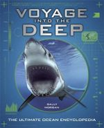 Voyage into the Deep : The Ultimate Ocean Encyclopedia : An Undersea Journey Around the Planet - Sally Morgan