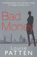 Bad Money : Standing Between Men and Their Money is a Dangerous Place to Be - Louise Patten