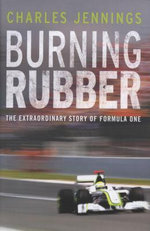 Burning Rubber : A chequered history of Formula 1 :  A Chequered History of Formula 1 - Charles Jennings