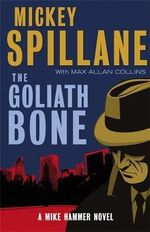 The Goliath Bone : A Mike Hammer Novel - Mickey Spillane