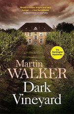 The Dark Vineyard : A Bruno Courreges Investigation : A Case for Bruno, Chief of Police - Martin Walker