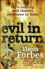 Evil In Return : He's Coming and There's Nowhere to Hide - Elena Forbes