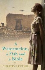 A Watermelon, A Fish And A Bible - Christy Lefteri