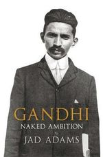 Gandhi  : Naked Ambition - Jad Adams