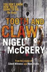 Tooth And Claw : You Don't know How You're Going to Die. He Does. - Nigel McCrery