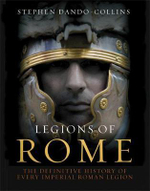Legions of Rome : The Definitive History of Every Roman Legion - Stephen Dando-Collins