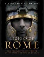 Legions of Rome : The Definitive History of Every Roman Legion - Stephen Dando-Collins