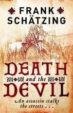 Death and the Devil : A Ruthless Assassin Stalks The Medievial City - Frank Schatzing