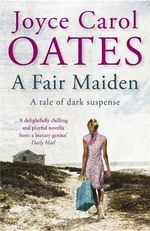 A Fair Maiden : A Dark Novel of Suspense - Joyce Carol Oates