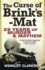 The Curse of Brink's-Mat : Twenty-five Years of Murder and Mayhem - Wensley Clarkson