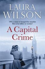 A Capital Crime : A Man Is Hanged For Murder - But Is He Killer Or Victim? - Laura Wilson