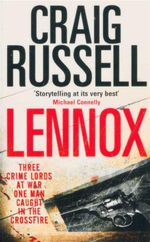 Lennox : Three Crime Lords At War - One Man Caught In The Crossfire - Craig Russell