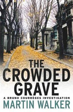 The Crowded Grave : A Bruno Courreges Investigation - Martin Walker