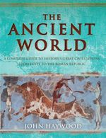 The Ancient World : A Guide to History's Great Civilizations from Mesopotamia to the Incas - John Haywood