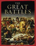 The Great Battles : 50 Key Battles from the Ancient World to the Present Day - Giles MacDonogh