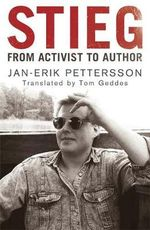 Stieg : From Activist to Author - Jan-Erik Petersson