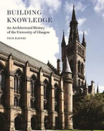Building Knowledge - an Architectural History of the University of Glasgow - Nick Haynes