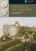 Fortress of the Kingdom : Archaeology and Research at Edinburgh Castle - Gordon Ewart