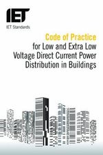Code of Practice for Low and Extra Low Voltage Direct Current Power Distribution in Buildings - IET Standards