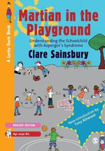 Martian in the Playground : Understanding the Schoolchild with Asperger's Syndrome - Clare Sainsbury