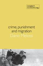 Crime, Punishment and Migration : Compact Criminology - Dario Melossi