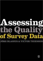 Assessing the Quality of Survey Data : Assessing the Quality of Survey Data - Jorg Blasius