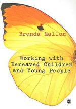 Working with Bereaved Children and Young People : Promoting Competence in Generalist Practice - Brenda Mallon