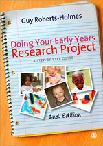 Doing Your Early Years Research Project : A Step by Step Guide - Guy Roberts-Holmes