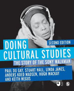 Doing Cultural Studies : The Story of the Sony Walkman: 2nd edition, 2013  - Paul Du Gay