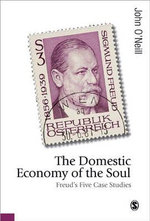 The Domestic Economy of the Soul : Freud's Five Case Studies - John O'Neill