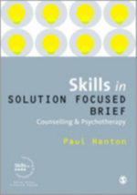 Skills in Solution Focused Brief Counselling and Psychotherapy : Skills in Counselling and Psychotherapy Ser. - Paul Hanton
