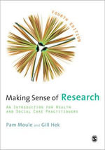 Making Sense of Research : An Introduction for Health and Social Care Practitioners - Pamela Moule