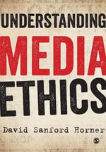 Understanding Media Ethics - David Sanford Horner