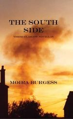 The South Side : Three Glasgow Novellas - Moira Burgess