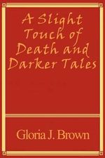 A Slight Touch of Death and Darker Tales - Gloria J. Brown